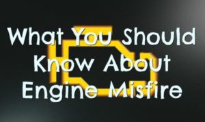 Misfires - What You Should Know About Engine Misfires